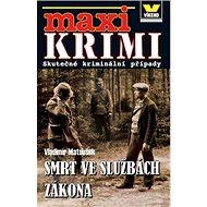 Maxi Krimi Smrt ve službách zákona: Skuteční kriminální příběhy - Kniha