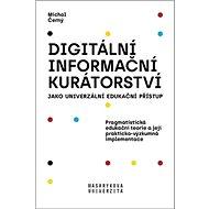 Digitální informační kurátorství jako univerzální edukační přístup: Pragmatistická edukační teorie a