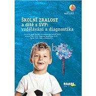Školní zralost a dítě s SVP: vzdělávání a diagnostika - Kniha