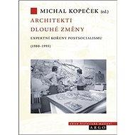 Architekti dlouhé změny: Expertní kořeny postsocialismu (1980–1995)