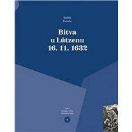 Bitva u Lützenu 16. 11. 1632: Útrapy a hrůzy třicetileté války - Kniha