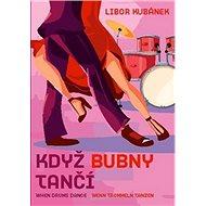 Když bubny tančí: When Drums Dance, Wenn Trommeln Tanzen. - Kniha