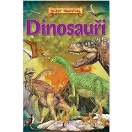 Dinosauři Mladý objevitel - Kniha