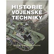 Historie vojenské techniky: Na zemi, na moři a ve vzduchu - Kniha