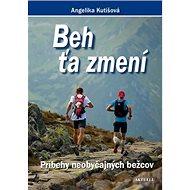 Beh ťa zmení: Príbehy neobyčajných bežcov - Kniha