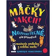 Mačky v akcii!: Neuveriteľné, ale pravdivé mačacie príbehy z celého sveta - Kniha