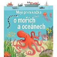 Moje první knížka o mořích a oceánech - Kniha