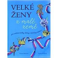 Velké ženy z malé země: pro zvídavé holky, kluky i všechny ostatní - Kniha