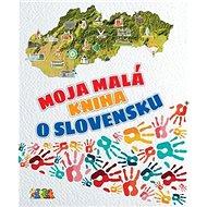 Moja malá kniha o Slovensku - Kniha