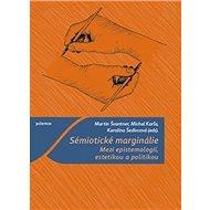 Sémiotické marginálie: Mezi epistemologií, estetikou a politikou - Kniha