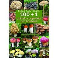 100 + 1 otázek a odpovědí pro houbaře - Kniha