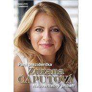Pani prezidentka Zuzana Čaputová: Neuveriteľný príbeh - Kniha