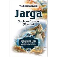 Jarga: Duchovní praxe slovanů - Kniha