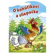 O kohútikovi a sliepočke - Kniha