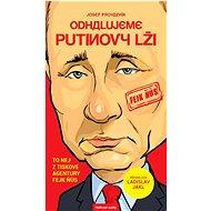 Odhalujeme Putinovy lži: To nej z tiskové agentury Fejk Ňůs - Kniha