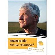 Nesmíme se bát!: Michal Zamkovský - Kniha