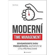 Moderní time management: Zdvojnásobte svou produktivitu, aniž byste se cítili přepracovaní