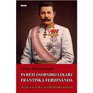 Paměti osobního lékaře Františka Ferdinanda: Nejtěžší roky následníka trůnu - Kniha