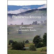 Přenesená krajina: Český venkov v rumunském Banátu - Kniha