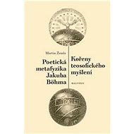 Kořeny teosofického myšlení / Poetická metafyzika Jakuba Böhma - Kniha