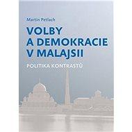 Volby a demokracie v Malajsii: Politika kontrastů - Kniha