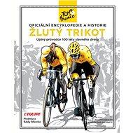 Žlutý trikot: Oficiální encyklopedie a historie Tour de France - Kniha
