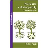 Křesťanství a okultní praktiky: 25 otázek a odpovědí - Kniha