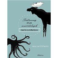 Ilustrovaný atlas neuvěřitelných faktů o zvířatech - Kniha