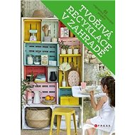 Tvořivá recyklace v zahradě: 65 originálních výtvarných projektů - Kniha