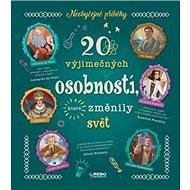 20 výjimečných osobností, které změnily svět: Neobyčejné příběhy - Kniha