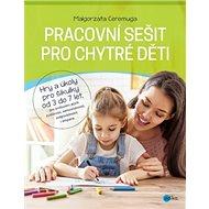 Pracovní sešit pro chytré děti: Hry a úkoly pro šikulky od 3 do 7 let - Kniha