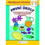 První úkoly Seznamujeme se s barvami a rozvíjíme matematické dovednosti: Předškolní výchova - Kniha