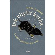 Kniha Jak chytit krtka: A najít v přírodě sám sebe - Kniha