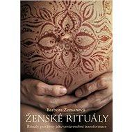 Ženské rituály: Rituály pro ženy jako cesta osobní transformace - Kniha