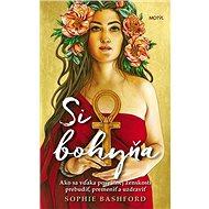 Si bohyňa: Ako sa vďaka posvätnej ženskosti prebudiť, premeniť a uzdraviť - Kniha