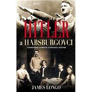 Hitler a Habsburgovci: Führerova pomsta cisárskej rodine - Kniha