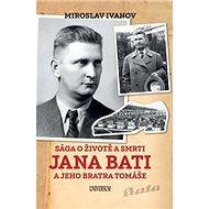 Sága o životě a smrti Jana Bati a jeho bratra Tomáše - Kniha