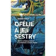 Ofélie a její sestry: Motiv utonulé dívky v evropské a české poezii - Kniha