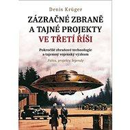 Zázračné zbraně a tajné projekty: Pokročilé zbraňové technologie a tajemný vojenský výzkum - Kniha