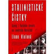 Stalinistické čistky: Scény z Velkého teroru na sovětské Ukrajině