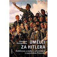 Umělci za Hitlera: Kolaborace a snaha o sebezáchovu v nacistickém Německu - Kniha