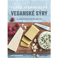 Super jednoduché veganské sýry: 70 lahodných receptů na rostlinné sýry - Kniha
