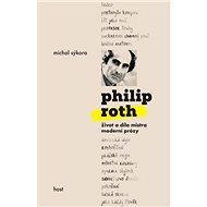 Philip Roth: život a dílo mistra moderní prózy - Kniha