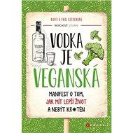 Vodka je veganská: Manifest o tom, jak mít lepší život a nebýt kr*tén