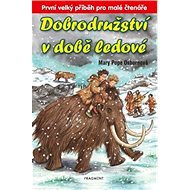 Dobrodružství v době ledové: První velký příběh pro malé čtenáře - Kniha