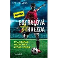 Fotbalová hvězda: Tvůj zápas, tvoje hra, tvoje volba - Kniha