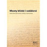Mosty blízké i vzdálené: Století Ústavu germanistiky, nordistiky a nederlandistiky - Kniha