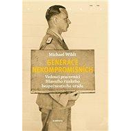 Generace nekompromisních: Vedoucí pracovníci Hlavního říšského bezpečnostního úřadu - Kniha