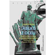 Jablko z oceli: Zrod, vývoj a činnost ukrajinského radikálního nacionalismu v letech 1920–1939 - Kniha
