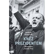 Kněz prezidentem: Slovensko Jozefa Tisa - Kniha
